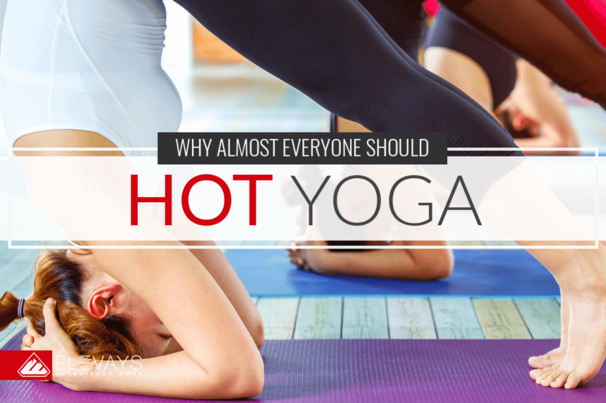 The benefits of hot yoga and why almost everyone should