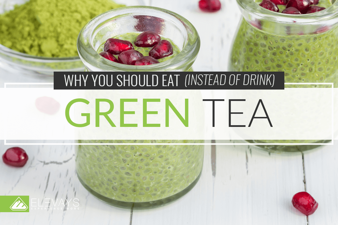 Why You Should Eat Green Tea