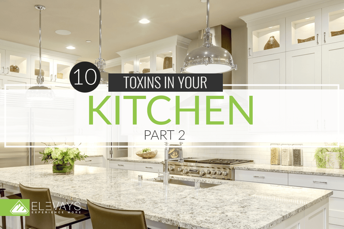Toxins In Your Kitchen Part 2