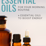 How to Use Essential Oils for Your Morning Routine + Energy Boost